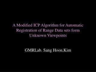 A Modified ICP Algorithm for Automatic Registration of Range Data sets form Unknown Viewpoints