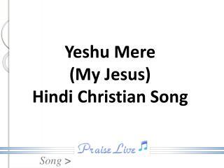 Yeshu Mere (My Jesus) Hindi Christian Song