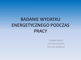 BADANIE WYDATKU ENERGETYCZNEGO PODCZAS PRACY