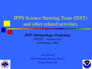 IFPS Science Steering Team (ISST) and other related activities