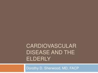 Cardiovascular Disease and the Elderly