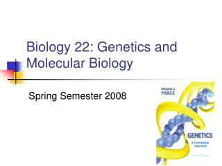 Biology 22: Genetics and Molecular Biology