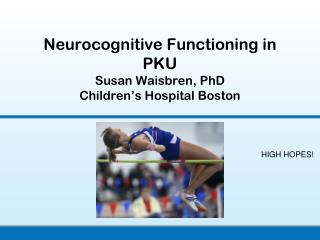 Neurocognitive Functioning in PKU Susan Waisbren, PhD Children's Hospital Boston