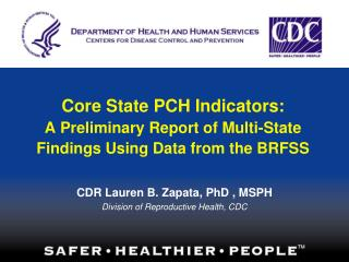 Core State PCH Indicators:  A Preliminary Report of Multi-State Findings Using Data from the BRFSS