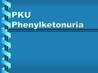 PKU Phenylketonuria