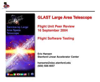 GLAST Large Area Telescope Flight Unit Peer Review 16 September 2004 Flight Software Testing
