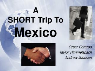 A  SHORT Trip To  Mexico