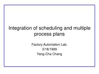 Integration of scheduling and multiple process plans