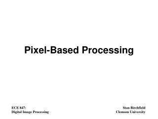 Pixel-Based Processing