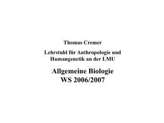 Thomas Cremer Lehrstuhl für Anthropologie und Humangenetik an der LMU