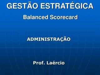 GESTÃO ESTRATÉGICA Balanced Scorecard
