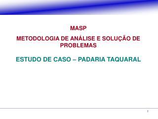 MASP METODOLOGIA DE ANÁLISE E SOLUÇÃO DE PROBLEMAS ESTUDO DE CASO – PADARIA TAQUARAL