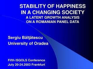 STABILITY OF HAPPINESS  IN A CHANGING SOCIETY A LATENT GROWTH ANALYSIS  ON A ROMANIAN PANEL DATA