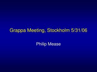 Grappa Meeting, Stockholm 5/31/06