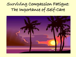 Surviving Compassion Fatigue: The Importance of Self-Care