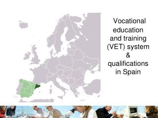 Vocational education and training (VET) system & qualifications in Spain