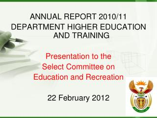 ANNUAL REPORT 2010/11  DEPARTMENT HIGHER EDUCATION AND TRAINING Presentation to the