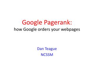 Google Pagerank:   how Google orders your webpages
