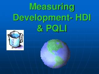 Measuring Development- HDI & PQLI