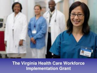 The Virginia Health Care Workforce  Implementation Grant