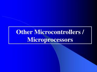 Other Microcontrollers / Microprocessors