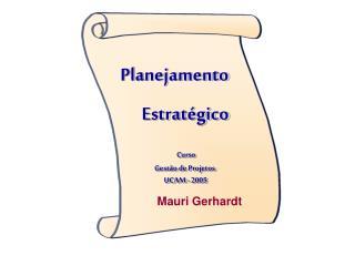 Planejamento       Estratégico Curso               Gestão de Projetos                UCAM - 2005