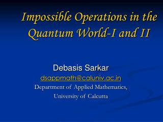 Impossible Operations in the Quantum World-I and II