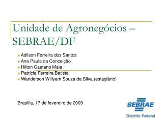 Unidade de Agronegócios – SEBRAE/DF