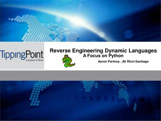 Reverse Engineering Dynamic Languages A Focus on Python Aaron Portnoy , Ali Rizvi-Santiago