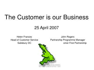 The Customer is our Business  25 April 2007