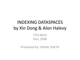 INDEXING DATASPACES by Xin Dong & Alon Halevy