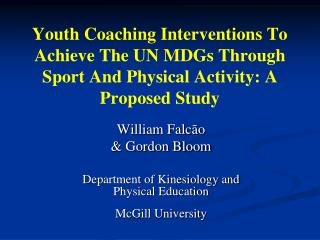 William Falcão  & Gordon Bloom Department of Kinesiology and Physical Education McGill University