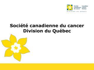 Soci�t� canadienne du cancer Division du Qu�bec