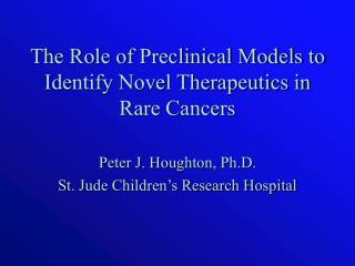 The Role of Preclinical Models to Identify Novel Therapeutics in Rare Cancers
