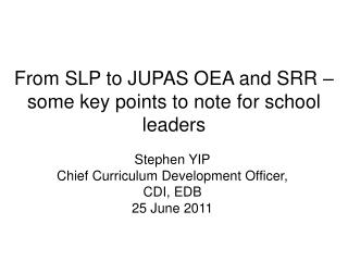 From SLP to JUPAS OEA and SRR    some key points to note for school leaders