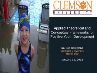 Applied Theoretical and Conceptual Frameworks for Positive Youth Development Dr. Bob Barcelona