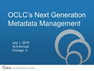 OCLC's Next Generation Metadata Management
