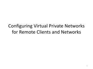 Configuring Virtual Private Networks for Remote Clients and Networks