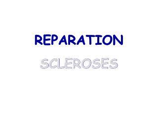 REPARATION SCLEROSES
