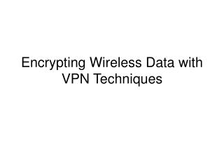 Encrypting Wireless Data with VPN Techniques