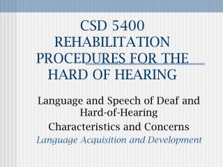 CSD 5400 REHABILITATION PROCEDURES FOR THE HARD OF HEARING