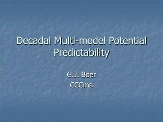 Decadal Multi-model Potential Predictability
