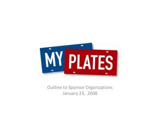 Outline to Sponsor Organizations January 23,   2008