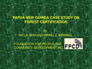 PAPUA NEW GUINEA CASE STUDY ON FOREST CERTIFICATION
