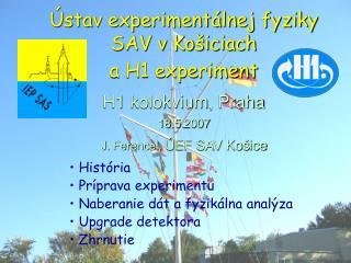 Hist ória  Príprava experimentu Naberanie dát a fyzikálna analýza Upgrade detektora  Zhrnutie