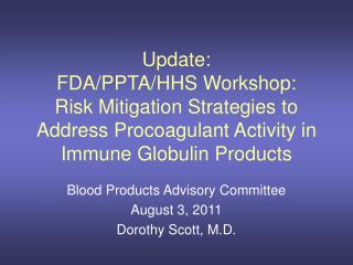 Blood Products Advisory Committee  August 3, 2011  Dorothy Scott, M.D.