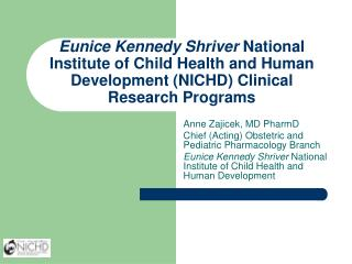 Anne Zajicek, MD PharmD Chief (Acting) Obstetric and Pediatric Pharmacology Branch