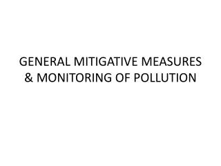 GENERAL MITIGATIVE MEASURES & MONITORING OF POLLUTION