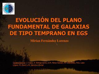 EVOLUCIÓN DEL PLANO FUNDAMENTAL DE GALAXIAS DE TIPO TEMPRANO EN EGS