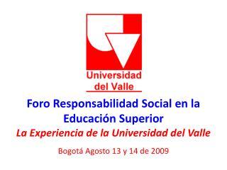 Foro Responsabilidad Social en la Educación Superior La Experiencia de la Universidad del Valle